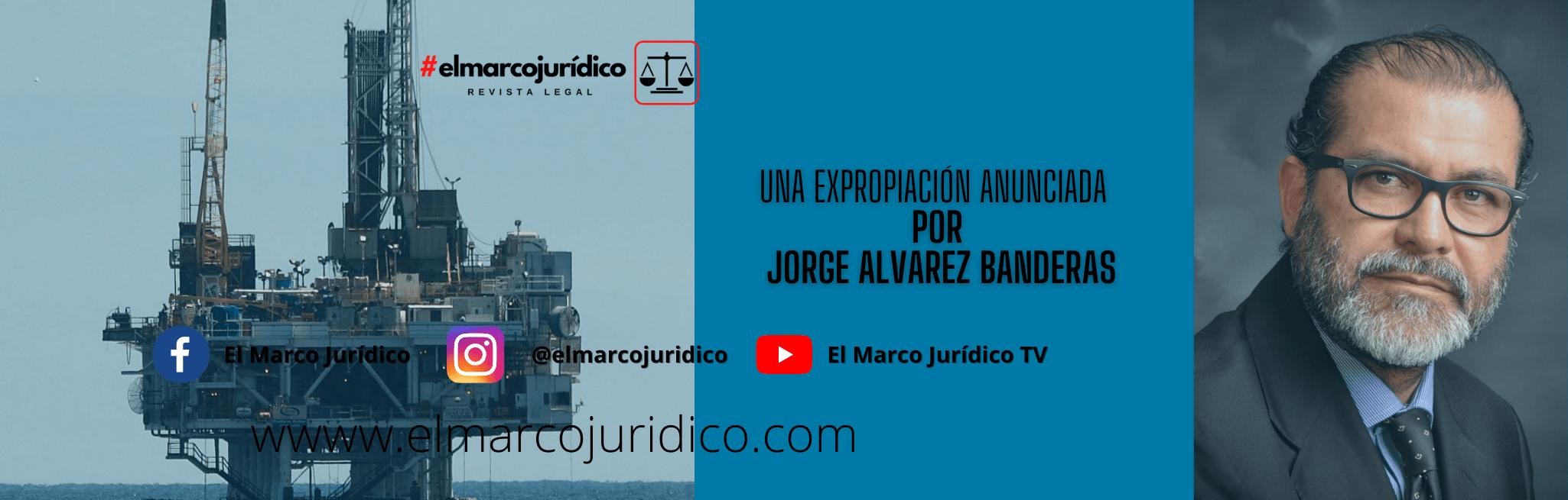 UNA EXPROPIACIÓN ANUNCIADA | Jorge Álvarez Banderas