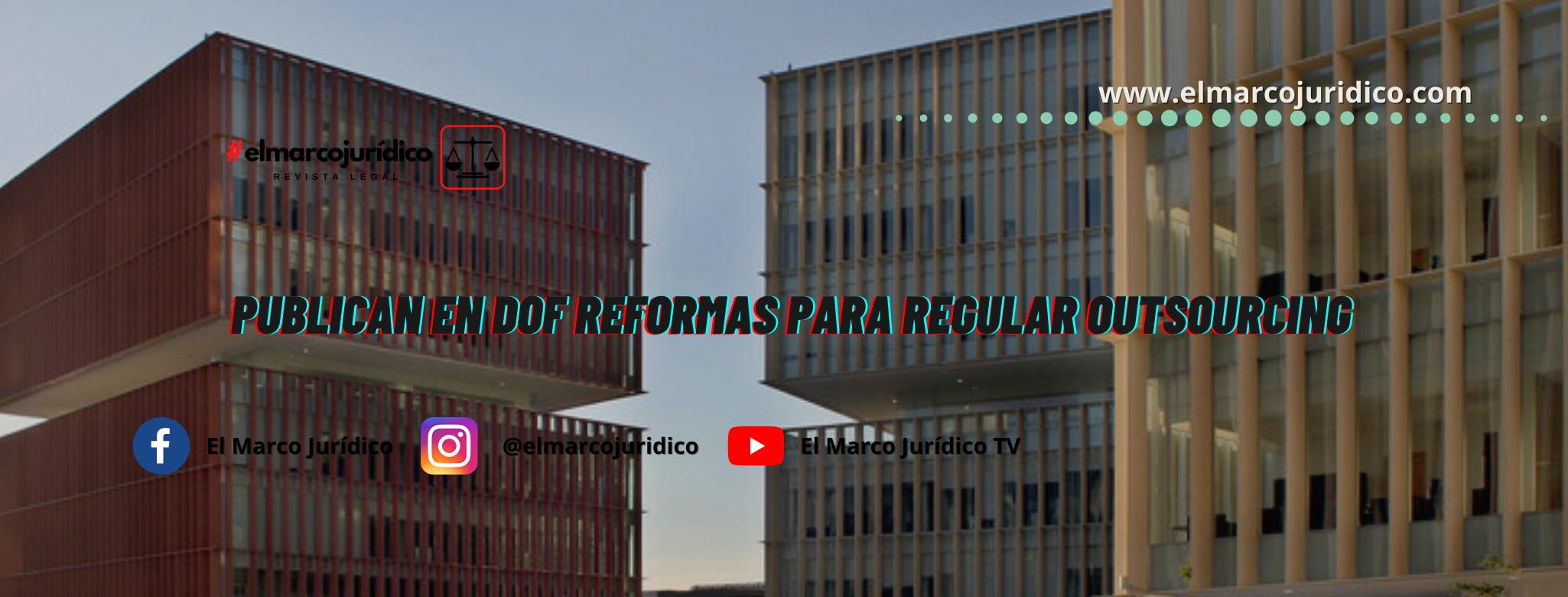 Publican en DOF reformas para regular Outsourcing