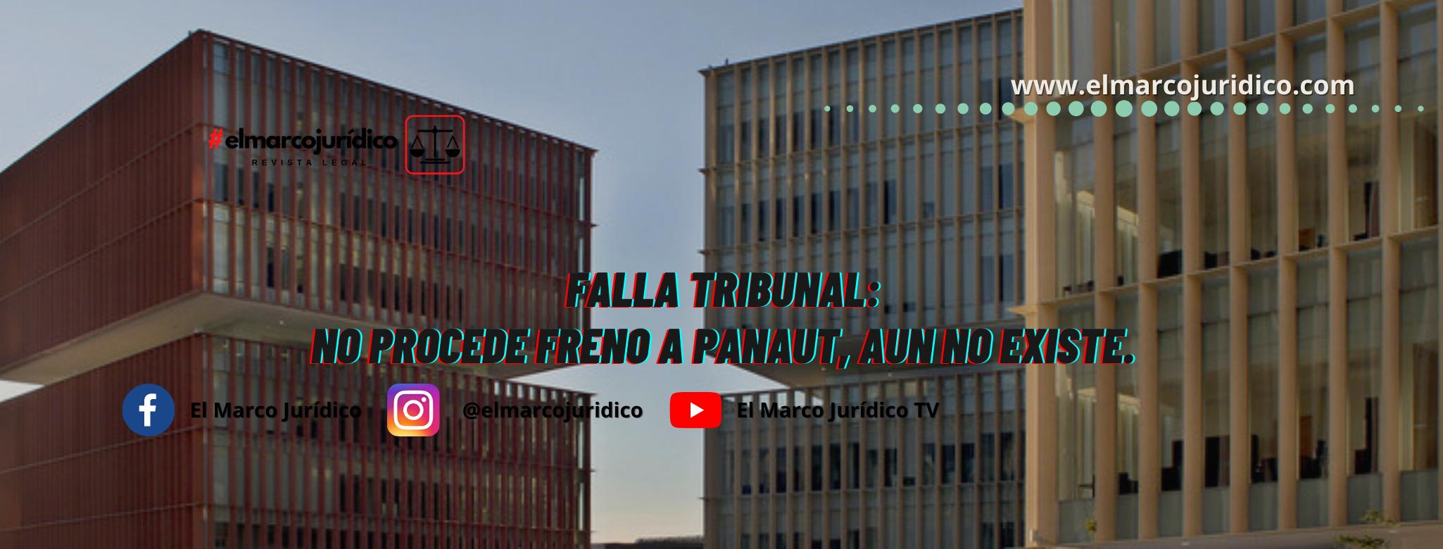 Falla tribunal: no procede freno a Panaut, aún no existe