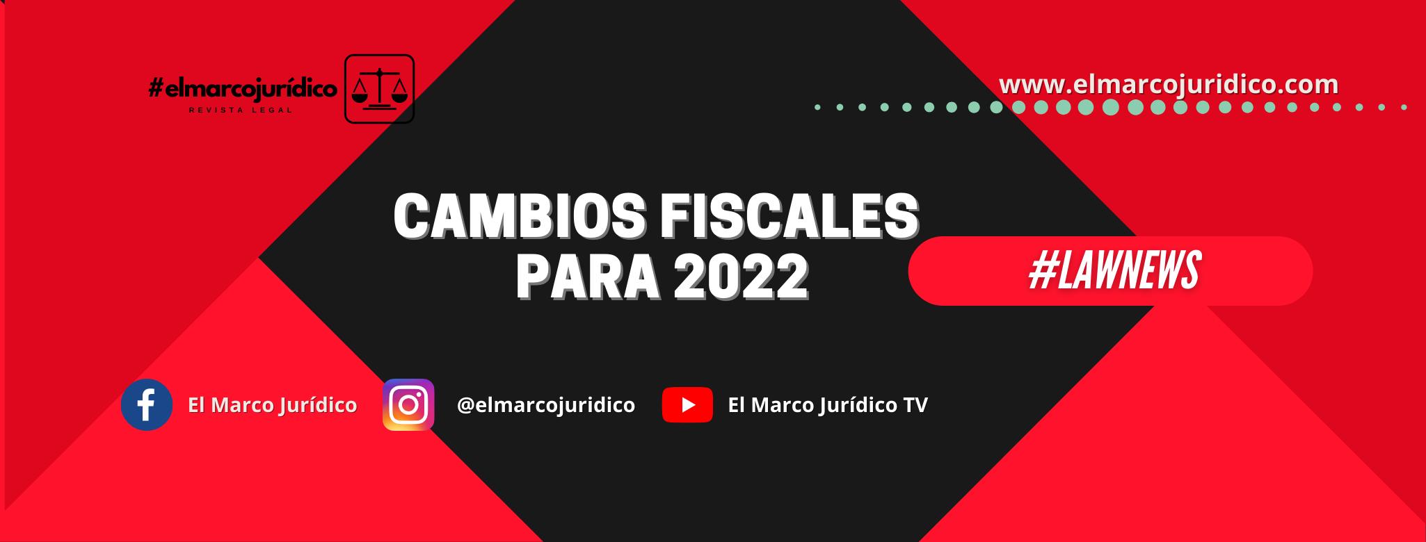 Cambios fiscales para 2022